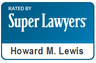 Howard Lewis is a 2013 Super Lawyer, a designation given to less than 5% of all attorneys in Massachusetts.